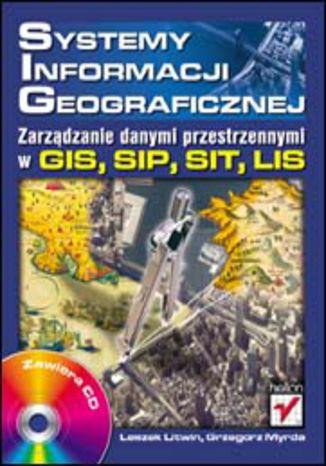 Okładka książki/ebooka Systemy Informacji Geograficznej. Zarządzanie danymi przestrzennymi w GIS, SIP, SIT, LIS