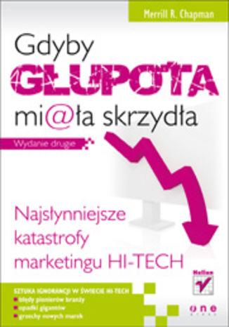 Okładka książki Gdyby głupota miała skrzydła. Najsłynniejsze katastrofy marketingu hi-tech. Wydanie drugie