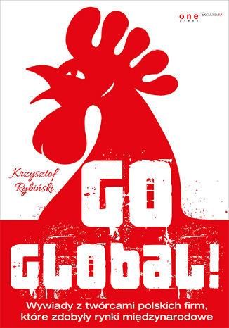 Okładka książki/ebooka Go global! Wywiady z twórcami polskich firm, które zdobyły rynki międzynarodowe. Książka z autografem