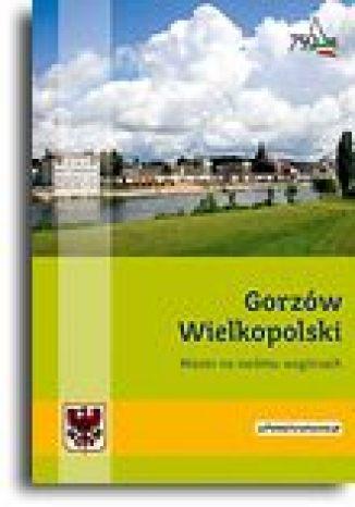 Okładka książki Gorzów Wielkopolski. Miasto na siedmiu wzgórzach