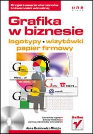 Okładka książki Grafika w biznesie. Projektowanie elementów tożsamości wizualnej - logotypy, wizytówki oraz papier firmowy