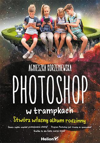 Okładka książki/ebooka Photoshop w trampkach. Stwórz własny album rodzinny