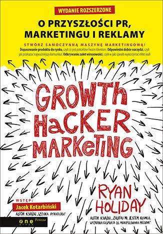 Okładka książki/ebooka Growth Hacker Marketing. O przyszłości PR, marketingu i reklamy. Wydanie rozszerzone