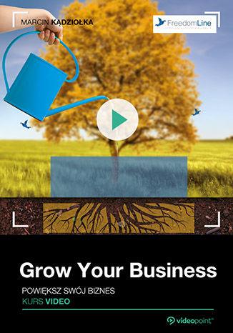 Okładka książki/ebooka Grow Your Business. Powiększ swój biznes. Kurs video