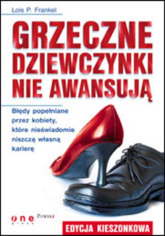 Okładka książki/ebooka Grzeczne dziewczynki nie awansują. Błędy popełniane przez kobiety, które nieświadomie niszczą własną karierę. Edycja kieszonkowa