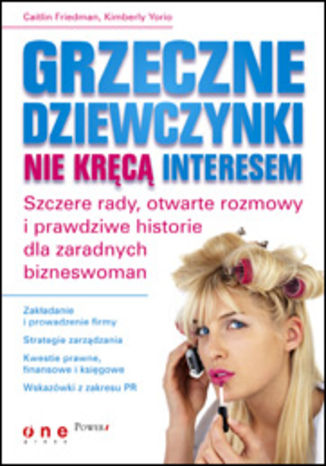 Grzeczne dziewczynki nie kręcą interesem. Szczere rady, otwarte rozmowy i prawdziwe historie dla zaradnych bizneswomen