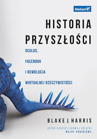 Okładka książki Historia przyszłości. Oculus, Facebook i rewolucja wirtualnej rzeczywistości