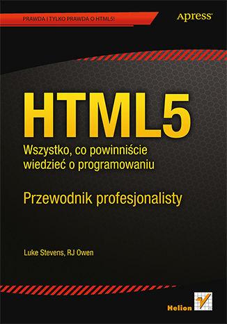 Okładka książki HTML5. Wszystko, co powinniście wiedzieć o programowaniu. Przewodnik profesjonalisty