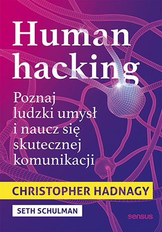 Okładka książki Human hacking. Poznaj ludzki umysł i naucz się skutecznej komunikacji