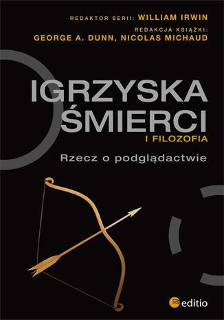 Okładka książki/ebooka Igrzyska śmierci i filozofia. Rzecz o podglądactwie