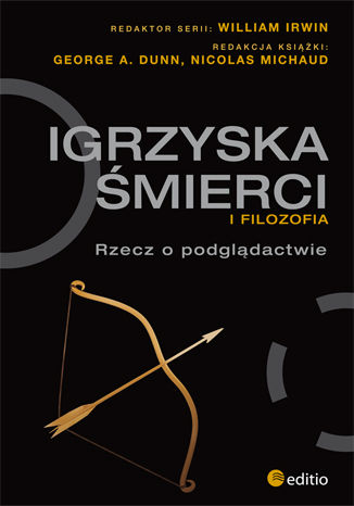 Okładka książki Igrzyska śmierci i filozofia. Rzecz o podglądactwie