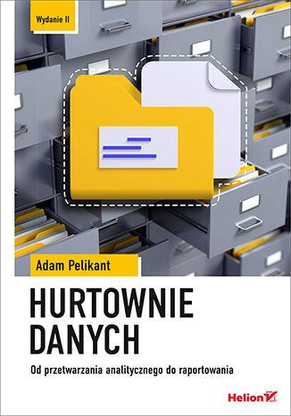 Okładka książki/ebooka Hurtownie danych. Od przetwarzania analitycznego do raportowania. Wydanie II