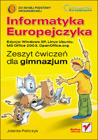 Informatyka Europejczyka. Zeszyt ćwiczeń dla gimnazjum. Edycja: Windows XP, Linux Ubuntu, MS Office 2003, OpenOffice.org