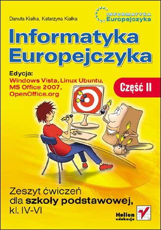 Informatyka Europejczyka. Zeszyt ćwiczeń dla szkoły podstawowej, kl. IV - VI. Edycja: Windows Vista, Linux Ubuntu, MS Office 2007, OpenOffice.org. Część II