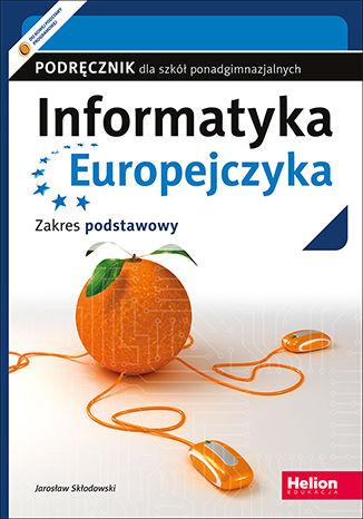 Okładka książki/ebooka Informatyka Europejczyka. Podręcznik dla szkół ponadgimnazjalnych. Zakres podstawowy (Wydanie II)