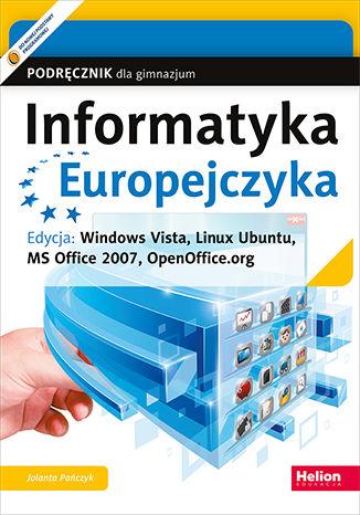 Informatyka Europejczyka. Podręcznik dla gimnazjum. Edycja: Windows Vista, Linux Ubuntu, MS Office 2007, OpenOffice.org (Wydanie IV)
