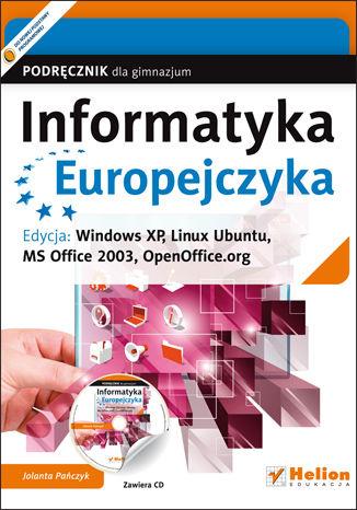 Okładka książki Informatyka Europejczyka. Podręcznik dla gimnazjum. Edycja: Windows XP, Linux Ubuntu, MS Office 2003, OpenOffice.org (wydanie III)