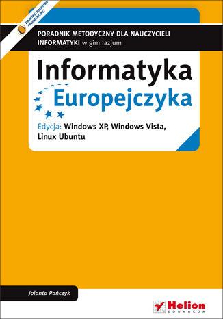 Okładka książki Informatyka Europejczyka. Poradnik metodyczny dla nauczycieli informatyki w gimnazjum. Edycja: Windows XP, Windows Vista, Linux Ubuntu (wydanie IV)