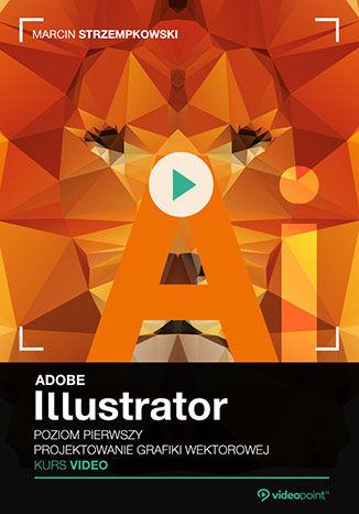 Okładka książki/ebooka Adobe Illustrator. Kurs video. Poziom pierwszy. Projektowanie grafiki wektorowej