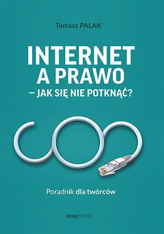 Okładka książki/ebooka Internet a prawo - jak się nie potknąć? Poradnik dla twórców