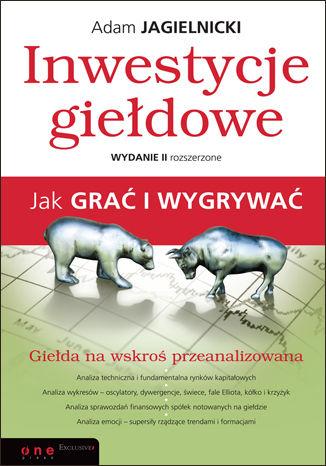 Okładka książki/ebooka Inwestycje giełdowe. Jak grać i wygrywać. Wydanie II rozszerzone