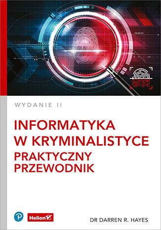Okładka książki/ebooka Informatyka w kryminalistyce. Praktyczny przewodnik. Wydanie II