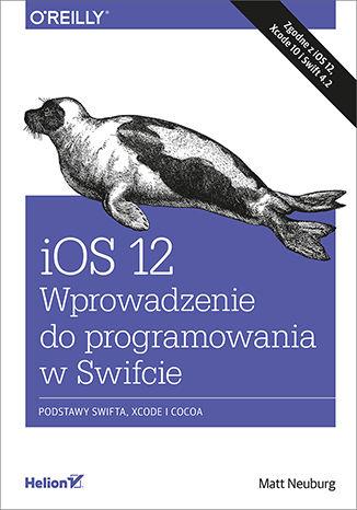 Okładka książki iOS 12. Wprowadzenie do programowania w Swifcie. Wydanie V