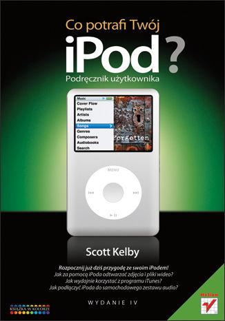 Okładka książki Co potrafi Twój iPOD? Podręcznik użytkownika. Wydanie IV
