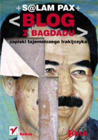 Okładka książki Blog z Bagdadu. Zapiski tajemniczego Irakijczyka