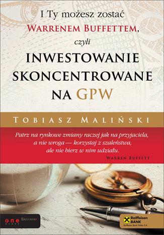 Okładka książki I Ty możesz zostać Warrenem Buffettem, czyli inwestowanie skoncentrowane na GPW