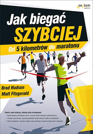 Okładka książki Jak biegać szybciej. Od 5 kilometrów do maratonu