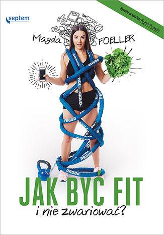Okładka książki Jak być fit i nie zwariować?