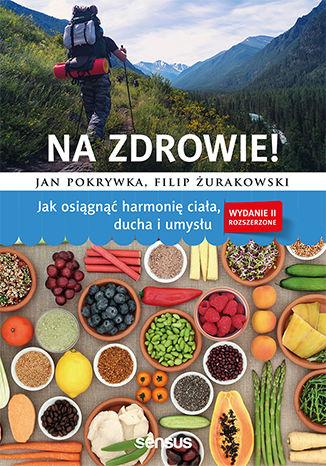 Okładka książki/ebooka Na zdrowie! Jak osiągnąć harmonię ciała, ducha i umysłu. Wydanie II rozszerzone