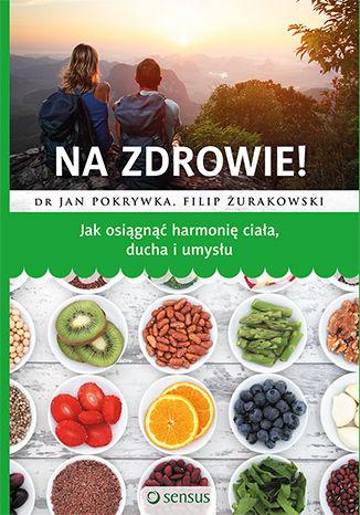Okładka książki Na zdrowie! Jak osiągnąć harmonię ciała, ducha i umysłu. Książka z autografem