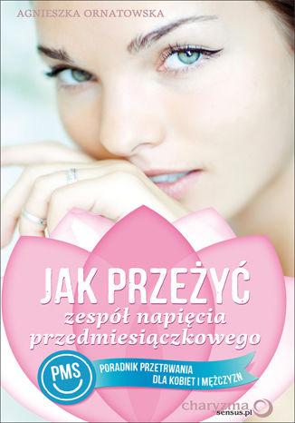 Okładka książki/ebooka Jak przeżyć zespół napięcia przedmiesiączkowego (PMS). Poradnik przetrwania dla kobiet i mężczyzn