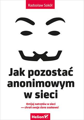 Okładka książki Jak pozostać anonimowym w sieci