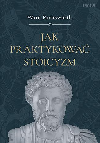 Okładka książki/ebooka Jak praktykować stoicyzm