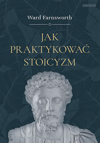 Okładka książki Jak praktykować stoicyzm