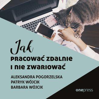 Okładka książki Jak pracować zdalnie i nie zwariować