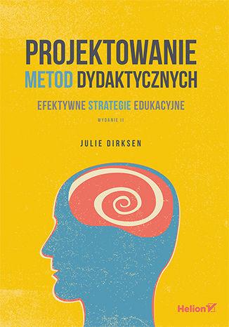 Okładka książki Projektowanie metod dydaktycznych. Efektywne strategie edukacyjne. Wydanie II