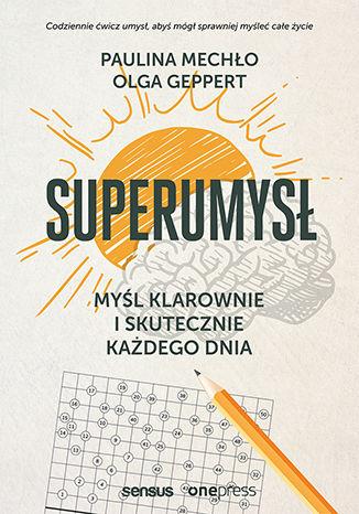 Okładka książki/ebooka Superumysł. Myśl klarownie i skutecznie każdego dnia