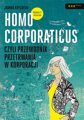 Okładka książki Homo corporaticus, czyli przewodnik przetrwania w korporacji. Wydanie II rozszerzone