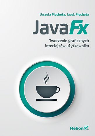 Okładka książki/ebooka JavaFX. Tworzenie graficznych interfejsów użytkownika