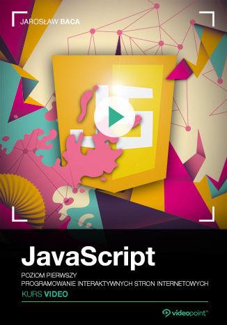 Okładka książki JavaScript. Kurs video. Poziom pierwszy. Programowanie interaktywnych stron internetowych
