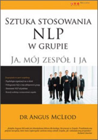 Okładka książki Sztuka stosowania NLP w grupie. Ja, mój zespół i ja