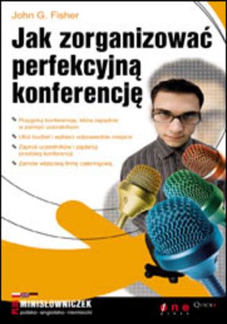 Okładka książki/ebooka Jak zorganizować perfekcyjną konferencję