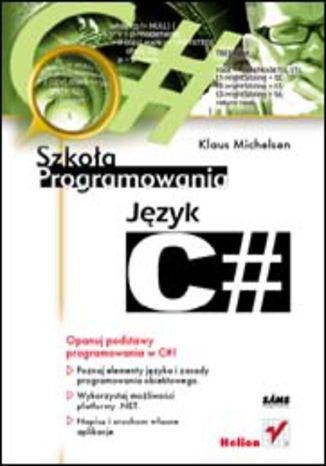 Język C#. Szkoła programowania