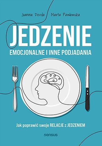 Okładka książki/ebooka Jedzenie emocjonalne i inne podjadania. Jak poprawić swoje relacje z jedzeniem
