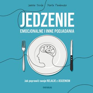Okładka książki Jedzenie emocjonalne i inne podjadania. Jak poprawić swoje relacje z jedzeniem