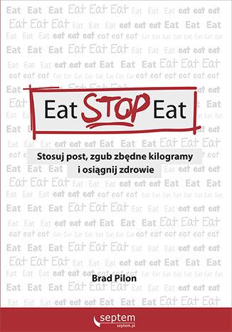 Okładka książki Eat Stop Eat. Stosuj post, zgub zbędne kilogramy i osiągnij zdrowie